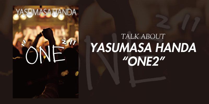 """YASUMASA HANDA """"ONE2"""" INTERVIEW!!"""