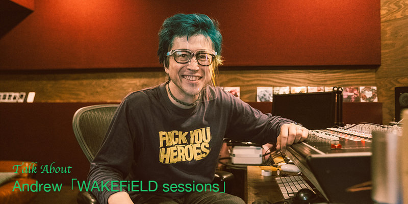 Andrew「WAKEFiELD sessions」INTERVIEW!!