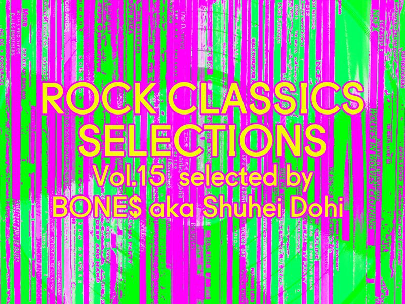 ROCK CLASSICS SELECIONS Vol.15 selected by BONE$ aka Shuhei Dohi